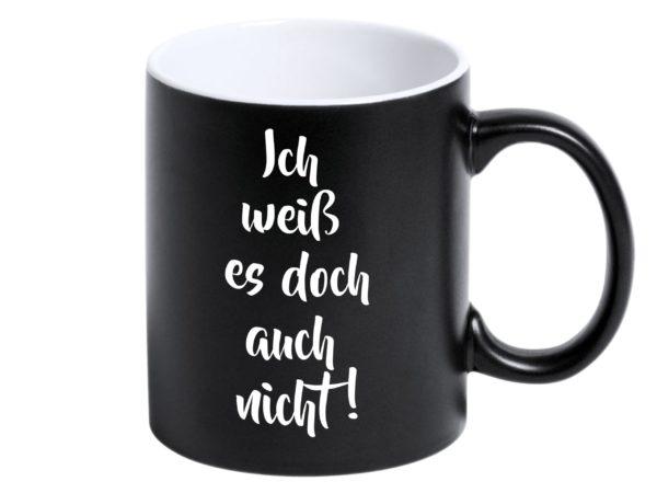 Tasse mit Gravur aussen Farbig schwarz Ich weiß es doch auch nicht