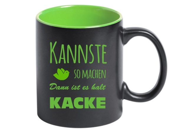 Tasse Grün mit Gravur und Spruch Kannste so machen dann ist es halt Kacke